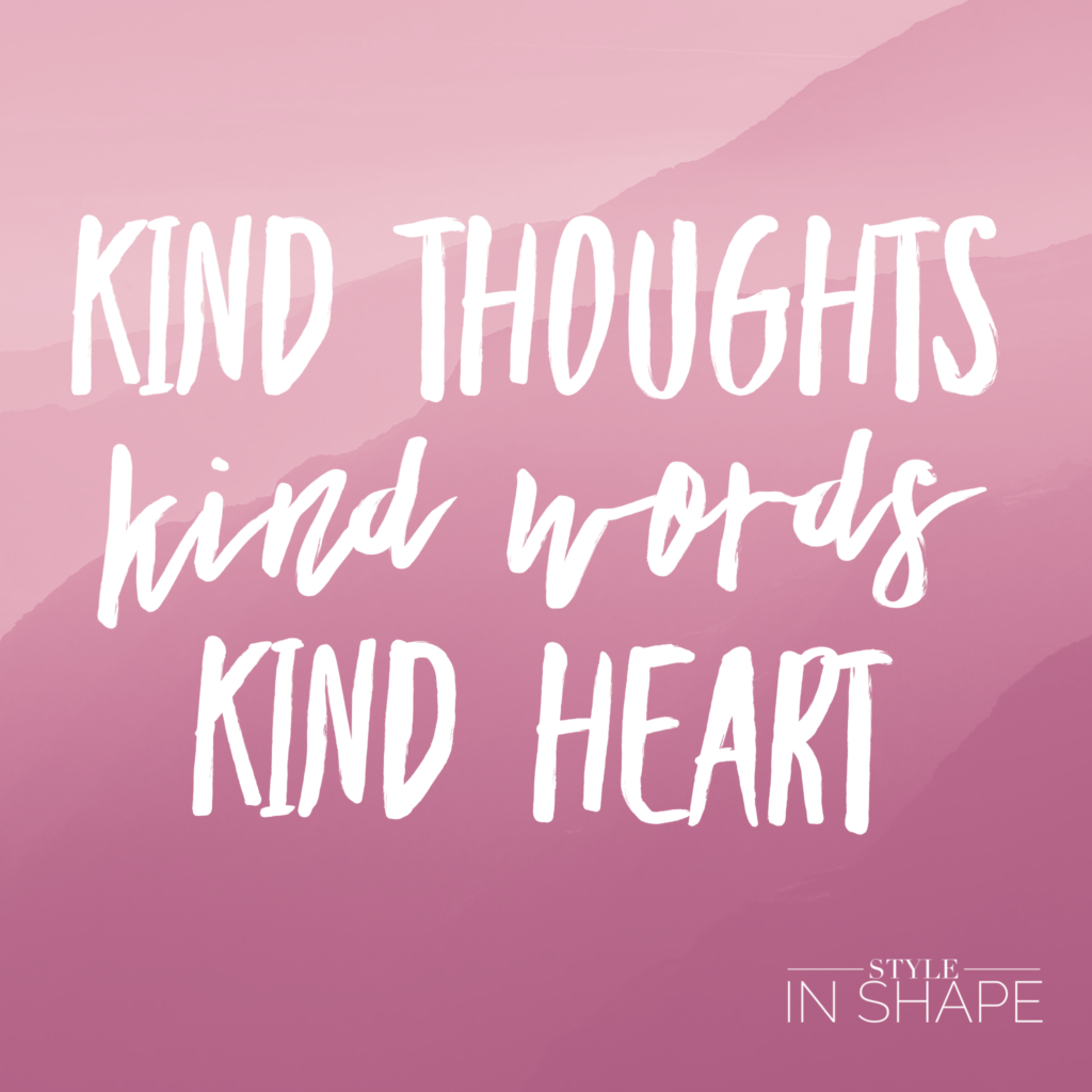 Kind Thoughts. Kind Words. Kind Heart | Style in Shape
