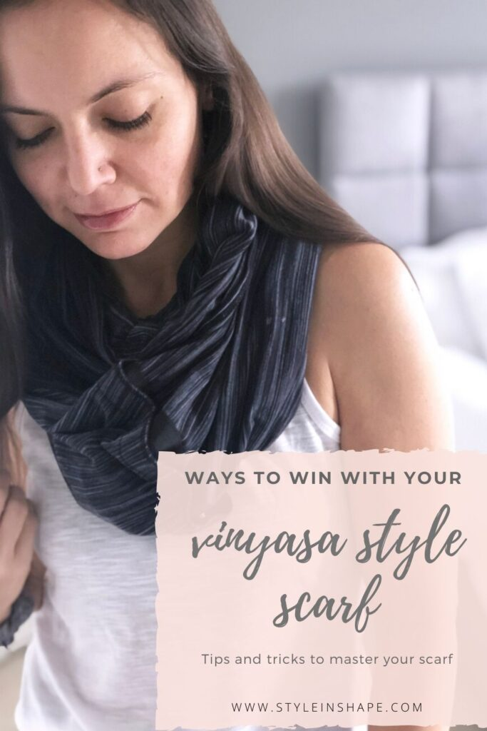 WAYS TO WIN WITH YOUR VINYASA STYLE SCARF | STYLE IN SHAPE